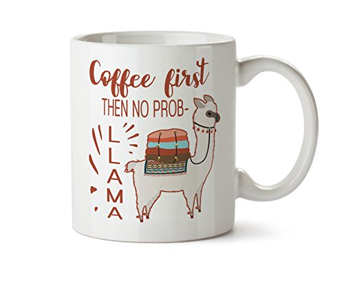 - Coffee First Then No Prob- LLAMA Funny Coffee Mug Cup 11 Ounce Tea