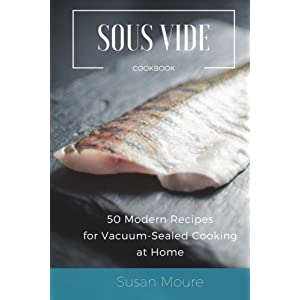 Easy Sous Vide Cookbook 50 Modern Recipes for Vacuum Sealed Cooking at Home Perfect Ideas of Low Temperature Precision Cooking