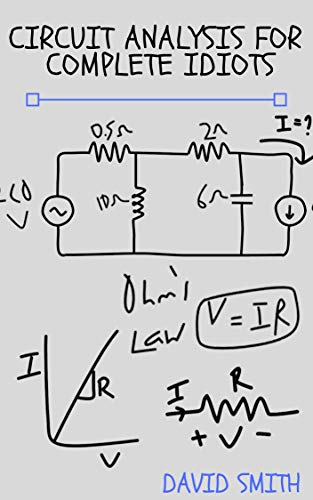 - Circuit Analysis for Complete Idiots (Electrical Engineering for Complete Idiots)
