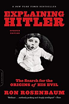 Explaining Hitler: The Search for the Origins of His Evil, updated edition by [Rosenbaum, Ron]