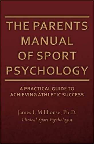 The Parents Manual of Sport Psychology: A Practical Guide To Achieving Athletic Success by Ph.D., James I. Millhouse (2014-08-18)