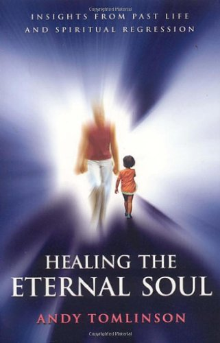Read Online Healing the Eternal Soul: Insights from Past Life and Spiritual Regression PDF