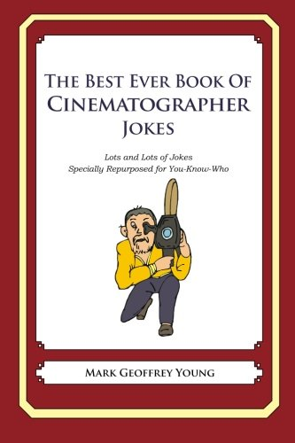 Read Online The Best Ever Book of Cinematographer Jokes: Lots and Lots of Jokes Specially Repurposed for You-Know-Who pdf