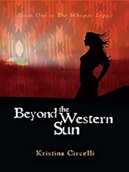 Beyond the Western Sun (The Whisper Legacy Book 1) by [Circelli, Kristina]