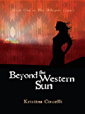 Beyond the Western Sun (The Whisper Legacy Book 1)