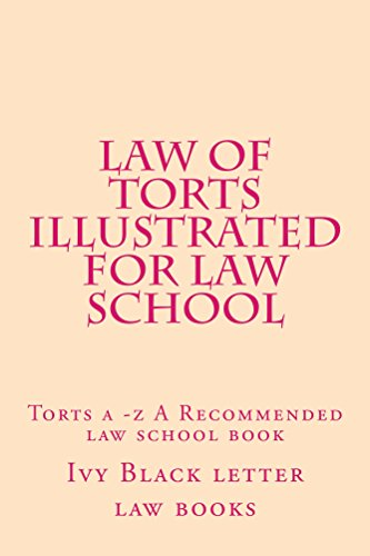 Law of Torts ILLUSTRATED for Law School * law book: LOOK INSIDE! *e law book. Written by a bar exam expert!