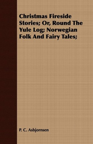 Christmas Fireside Stories; Or, Round the Yule Log; Norwegian Folk and Fairy Tales;