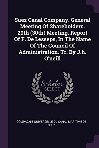 Suez Canal Company. General Meeting Of Shareholders. 29th (30th) Meeting. Report Of F. De Lesseps, In The Name Of The Council Of Administration. Tr. By J.h. O