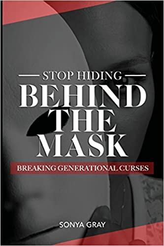 Stop Hiding Behind the Mask Breaking Generational Curses: Sonya Gray