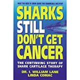 Sharks Still Don't Get Cancer, I. William Lane and Linda Comac, 0944634982