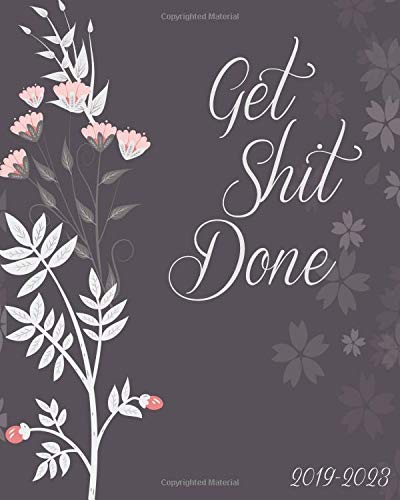 Pdf Arts Get Shit Done 2019-2023: Monthly Planner, Dark Floral Cover, 60 Months Planner For The Next Five Year 8' x 10' Monthly Calendar Agenda Planner and ... With Holidays and inspirational Quotes