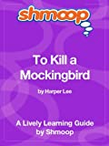 To Kill a Mockingbird: Shmoop Study Guide