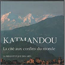 Katmandou: La Cite Aux Confins Du Monde