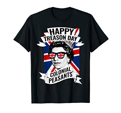 Happy Treason Day Funny Queen Elizabeth 4th of July T-Shirt ()