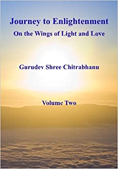 Journey To Enlightenment: On The Wings Of Light And Love: Volume 2 por Gurudev Shree Chitrabhanu