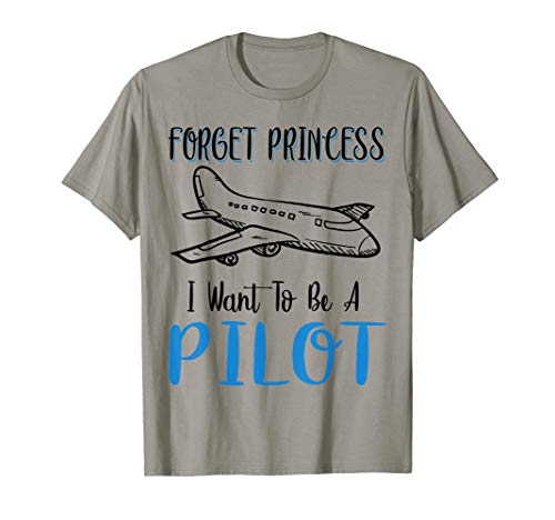 (Forget Princess I Want To Be A Pilot Aviation Airplane Gift T-Shirt)