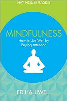 Book By Ed Halliwell Mindfulness: How to Live Well by Paying Attention (Hay House Basics)