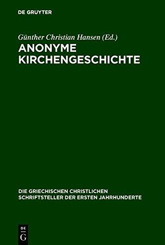 Anonyme Kirchengeschichte (Die Griechischen Christlichen Schriftsteller Der Ersten Jahr) (Greek Edition)