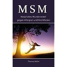 MSM: Natürliches Wundermittel gegen Allergien und Krankheiten (Heilung von Schmerzen, Krankheiten, Beschwerden, Immunsystem 1) (German Edition)