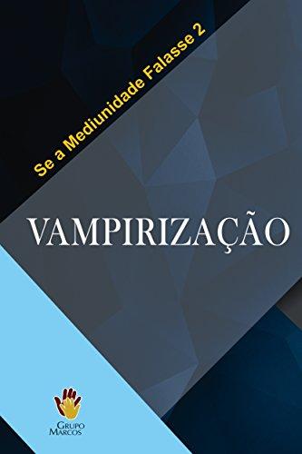 Vampirização (Se a Mediunidade Falasse Livro 2)