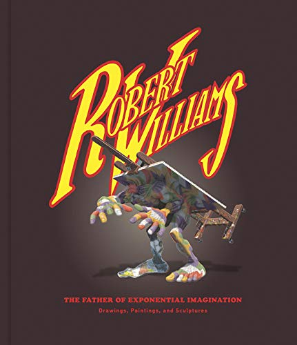 - Robert Williams: The Father of Exponential Imagination: Drawings, Paintings, and Sculptures