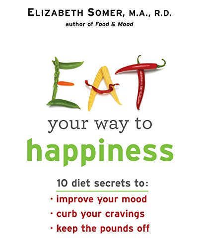 Eat Your Way To Happiness: 10 Diet Secrets to Improve Your Mood, Curb Your Cravings and Keep the Pounds Off (11 Best High Fiber Foods For Weight Loss)
