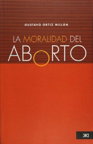 La moralidad del aborto (Spanish Edition) - Gustavo Ortiz Millan