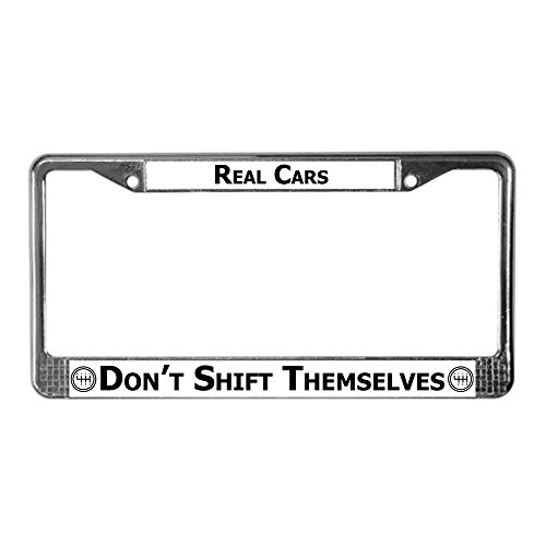 Automatic Shift Plate - CafePress - Real Cars Don't Shift Themselves Frame - Chrome License Plate Frame, License Tag Holder