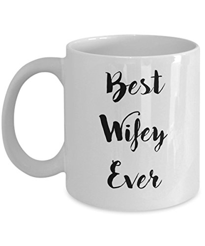 Best Wifey Ever Coffee Mug | Wife Gift Idea for Anniversary Wedding Newlywed Valentines Day Gift | Ceramic White 11 oz