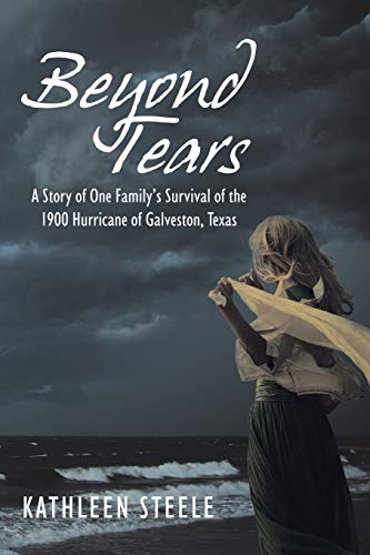 (Beyond Tears: A Story of One Family's Survival of the 1900 Hurricane of Galveston, Texas)