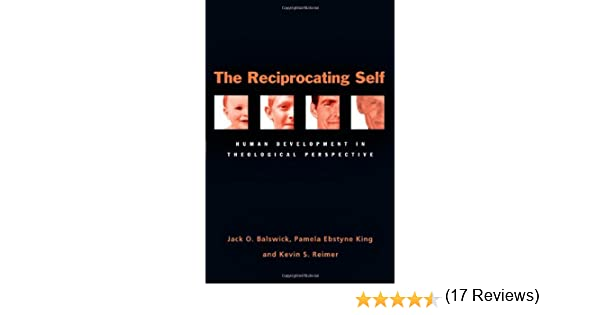 The reciprocating self human development in theological the reciprocating self human development in theological perspective kindle edition by jack o balswick pamela ebstyne king kevin s reimer fandeluxe Choice Image