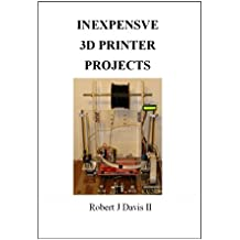 Inexpensive 3D Printer Projects: How to build your own 3D printer and accessories