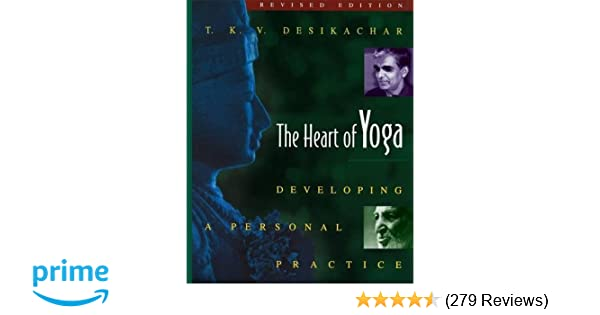 The Heart of Yoga: Developing a Personal Practice: T. K. V. ...