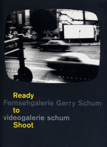 Ready to Shoot: Fernsehgalerie Gerry Schum - Videogalerie Schum by Gerry Schum (2004-06-30)