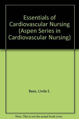 Essentials of Cardiovascular Nursing (Aspen Series in Cardiovascular Nursing) by Brand: Aspen Pub