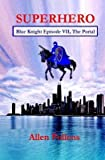 [ Superhero - Blue Knight Episode VII, the Portal: Seventh of Eight Exciting Stand Alone Episodes BY Pollens, Allen ( Author ) ] { Paperback } 2013