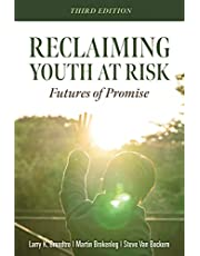 Reclaiming Youth at Risk: Futures of Promise (Reach Alienated Youth and Break the Conflict Cycle Using the Circle of Courage)