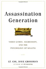 Assassination Generation: Video Games, Aggression, and the Psychology of Killing Hardcover