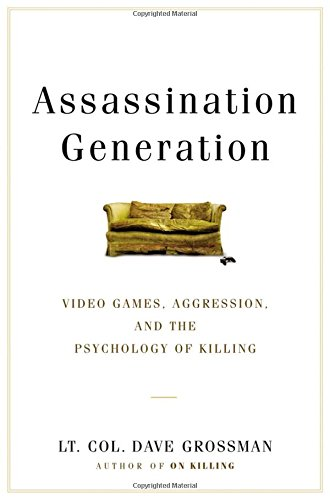 Assassination Generation: Video Games, Aggression, and the Psychology of Killing cover