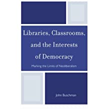 Libraries, Classrooms, and the Interests of Democracy: Marking the Limits of Neoliberalism