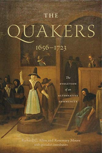 The Quakers, 1656-1723: The Evolution of an Alternative Community (The New History of Quakerism) (Quaker Shop)