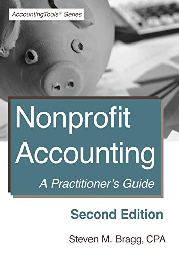 Nonprofit Accounting: Second Edition: A Practitioner's Guide (Accounting For Non)