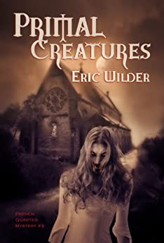 Primal Creatures: Fun romantic and humorous New Orleans paranormal mystery suspense horror thriller (French Quarter Mystery Book 3): A Wyatt Thomas Paranormal Mystery by [Wilder, Eric]