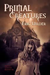 Primal Creatures: Fun romantic and humorous New Orleans paranormal dark fantasy mystery suspense horror thriller urban fantasy (French Quarter Mystery Book 3): A Wyatt Thomas Paranormal Mystery