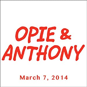 Opie & Anthony, Adam Ferrara, Jim Jefferies, and Joey Diaz, March 7, 2014 Radio/TV Program