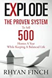 Explode: The Proven System To Sell 500 Homes A Year While Keeping A Balanced Life