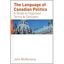 The Language of Canadian Politics: A Guide to Important Terms and Concepts
