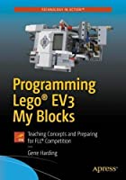 Programming LEGO® EV3 My Blocks: Teaching Concepts and Preparing for FLL® Competition Front Cover
