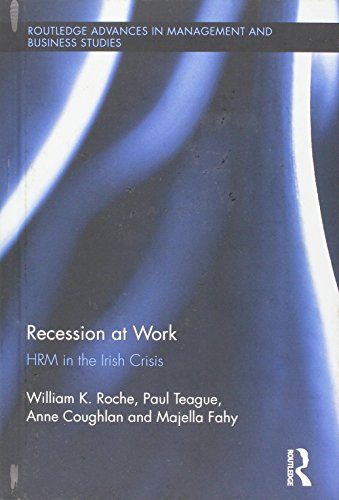 Recession at Work: HRM in the Irish Crisis (Routledge Advances in Management and Business Studies)