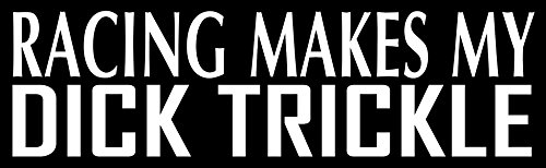 Racing Makes My Dick Trickle STICKER DECAL VINYL BUMPER Adult Humor Joke Prank Funny DÉCOR CAR TRUCK LOCKER WINDOW WALL NOTEBOOK (2